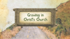 Video Intro-Growing In Christs Church